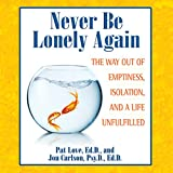 Never Be Lonely Again: The Way Out of Emptiness, Isolation, and a Life Unfulfilled