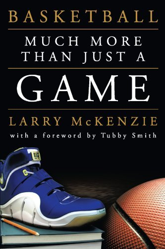 Basketball: So Much More Than Just A Game by Larry A. McKenzie (2011-10-13)