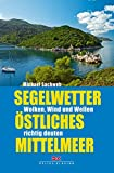 Segelwetter östliches Mittelmeer: Wolken, Wind und Wellen richtig deuten - Michael Sachweh