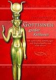 Göttinnen großer Kulturen. Mit zahlreichen Abbildungen und Originalquellen aus 4000 Jahren