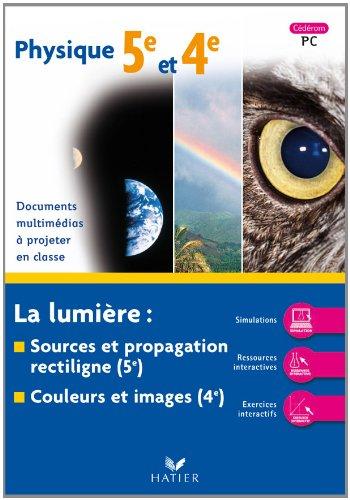 Physique 5e et 4e : La lumière : sources et propagation rectiligne (5e) ; couleurs et images (4e) CD-ROM