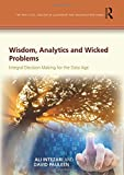 Wisdom, Analytics and Wicked Problems: Integral Decision Making for the Data Age (The...
