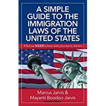 A Simple Guide to the Immigration Laws of the United States: What you NEED to know when you come to America (English Edition)