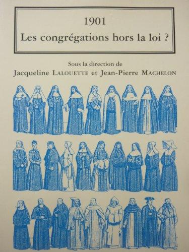 1901 : Les congrégations hors la loi ? Autour de la loi du 1er juillet 1901