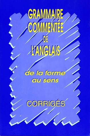 Grammaire commentée de l'anglais : De la forme au sens, corrigés par Annie Spratbrow