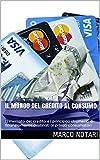 Il mondo del credito al consumo: Il mercato del credito e i principali strumenti di finanziamento destinati ai privati consumatori (Conoscere Vol. 4) (Italian Edition)