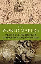 World Makers: Scientists of the Restoration and the Search for the Origins of the Earth