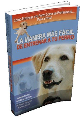 La Manera Más Fácil de Entrenar a tu Perro por Ricardo Alonso Jiménez