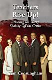 Teachers Rise Up!: Releasing the Worry, Shaking Off the Critics