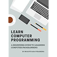 Computer Programming: Learn Computer Programming in One Day and Learn It Well. Computer Programming for Beginners with Hands-on Project.