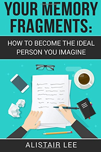 Free download pdf your memory fragments how to become the ideal free download pdf your memory fragments how to become the ideal person you imagine volume 1 be yourself full download online by alistair lee kindle fandeluxe Image collections