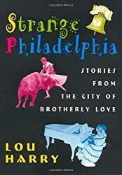 Strange Philadelphia: Stories from the City of Brotherly Love by Lou Harry (1995-09-20)