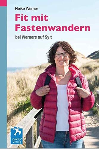 Fit mit Fastenwandern: bei Werners auf Sylt (ClarityCollection / Schönes und Spannendes aus Gesundheit, Spiritualität und Natur)