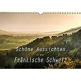 Schöne Aussichten in die Fränkische Schweiz (Wandkalender 2019 DIN A4 quer): Panoramen und Landschaftsansichten von der Fränkischen Schweiz (Monatskalender, 14 Seiten ) (CALVENDO Orte)