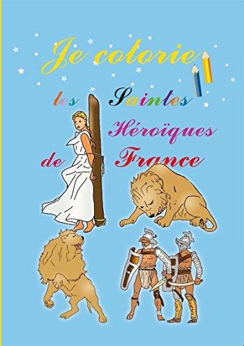 Je colorie les saintes héroïques de France par Saint Jude