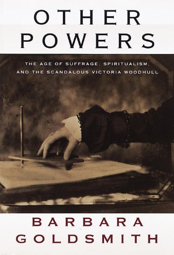 Other Powers: The Age of Suffrage, Spiritualism, and the Scandalous Victoria Woodhull (English Edition)