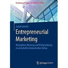Entrepreneurial Marketing: Konzeption, Messung und Erfolgswirkung in wirtschaftlich krisenhaften Zeiten (Forschung und Praxis an der FHWien der WKW)