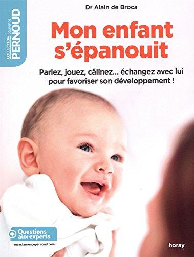 Mon enfant s'épanouit : Parlez, jouez, câlinez... échangez avec lui pour favoriser son développement ! par Alain de Broca