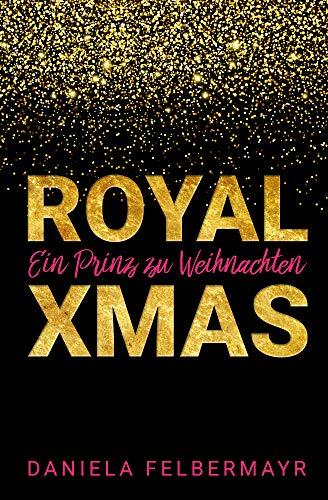 Ein Prinz zu Weihnachten: Royal Christmas von [Felbermayr, Daniela]