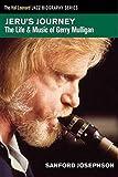 Jeru's Journey: The Life and Music of Gerry Mulligan (Hal Leonard Jazz Biography Series)