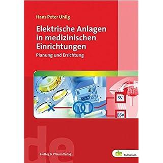Elektrische Anlagen in medizinischen Einrichtungen. Planung und Errichtung (de-Fachwissen)