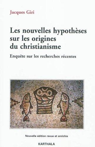 Les nouvelles hypothèses sur les origines du christianisme (4ème édition) par GIRI Jacques