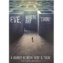 Eve, Where Art Thou?: A Journey Between 'Here' & 'There'