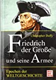 Friedrich der Große und seine Armee (Epochen der Weltgeschichte) - Christopher Duffy