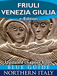 Friuli-Venezia Giulia (Updated Chapter from Blue Guide Northern Italy)
