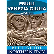 Friuli-Venezia Giulia (Updated Chapter from Blue Guide Northern Italy) (English Edition)