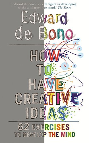 How to Have Creative Ideas: 62 Exercises to Develop the Mind by Edward de Bono (2008-01-08)