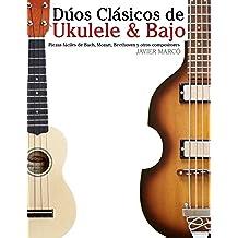 Dúos Clásicos de Ukulele & Bajo: Piezas fáciles de Bach, Mozart, Beethoven y otros compositores (en Partitura y Tablatura)