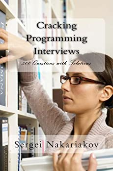 Cracking Programming Interviews: 500 Questions with Solutions by [Nakariakov, Sergei]