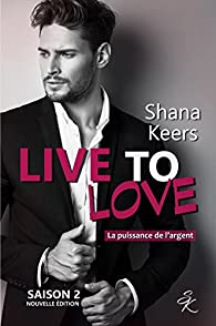 Live to love, saison 2 : La puissance de l'argent par Shana Keers