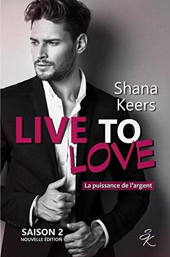 LIVE TO LOVE - Saison 2 (Nouvelle édition): La puissance de l'argent par [Keers, Shana]