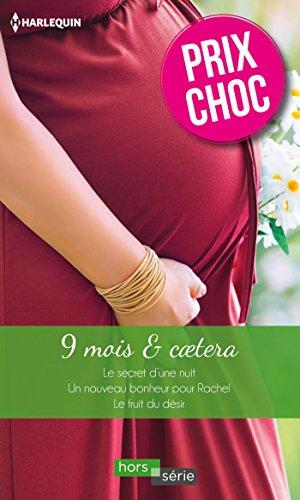 9 mois & caetera : Le secret d'une nuit - Un nouveau bonheur pour Rachel - Le fruit du désir (Hors Série)