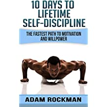 10 Days To Lifetime Self-Discipline: The Fastest Path To Motivation And Willpower (Self-discipline guide, Self-discipline mindset, Develop Discipline, Achieve your Dreams) (English Edition)
