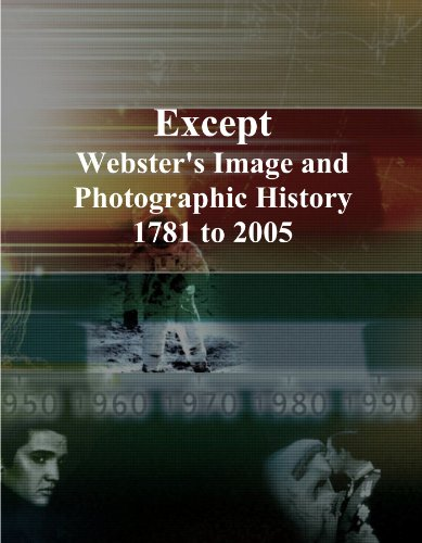 Except: Webster's Image and Photographic History, 1781 to 2005