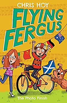Flying Fergus 10: The Photo Finish: by Olympic champion Sir Chris Hoy, written with award-winning author Joanna Nadin by [Hoy, Chris]