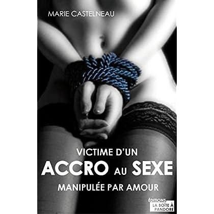 Victime d'un accro au sexe: Manipulée par amour