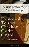 The Best Russian Plays and Short Stories by Dostoevsky, Tolstoy, Chekhov, Gorky, Gogol and many more (Unabridged): An All Time Favorite Collection from ... Essays and Lectures on Russian Novelists)