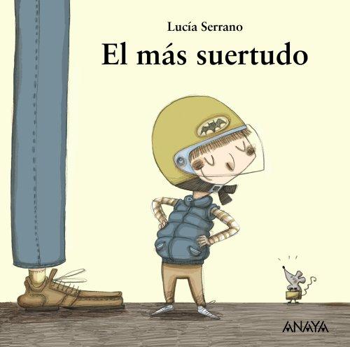 El más suertudo (Primeros Lectores (1-5 Años) - Mi Primera Sopa De Libros) por Lucía Serrano