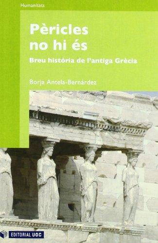 Pèricles no hi és: Breu història nova de l'antiga Grècia (Manuals) por Borja Antela-Bernárdez