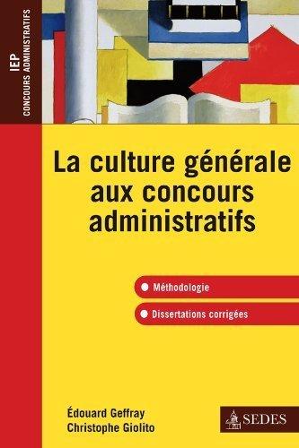 La culture gnrale aux concours administratifs: Mthodologie et dissertations corriges de douard Geffray (25 mai 2011) Broch