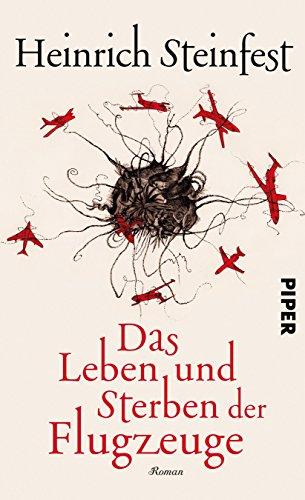Buchseite und Rezensionen zu 'Das Leben und Sterben der Flugzeuge: Roman' von Heinrich Steinfest