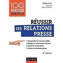 Réussir ses relations presse - 2e éd. : Web 2.0 - Communiqué de presse - Interview - Evaluation des retombées presse (Management/Leadership)