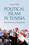 Political Islam in Tunisia: The History of Ennahda