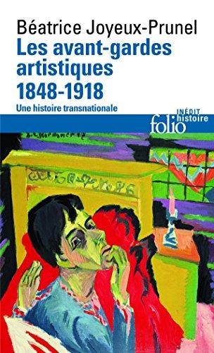 Les avant-gardes artistiques (1848-1918): Une histoire transnationale par Béatrice Joyeux-Prunel