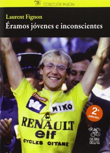 Eramos jovenes e inconscientes (2ª ed.) por Laurent Fignon