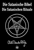 Die Satanische Bibel. Die Satanischen Rituale - Anton S Lavey